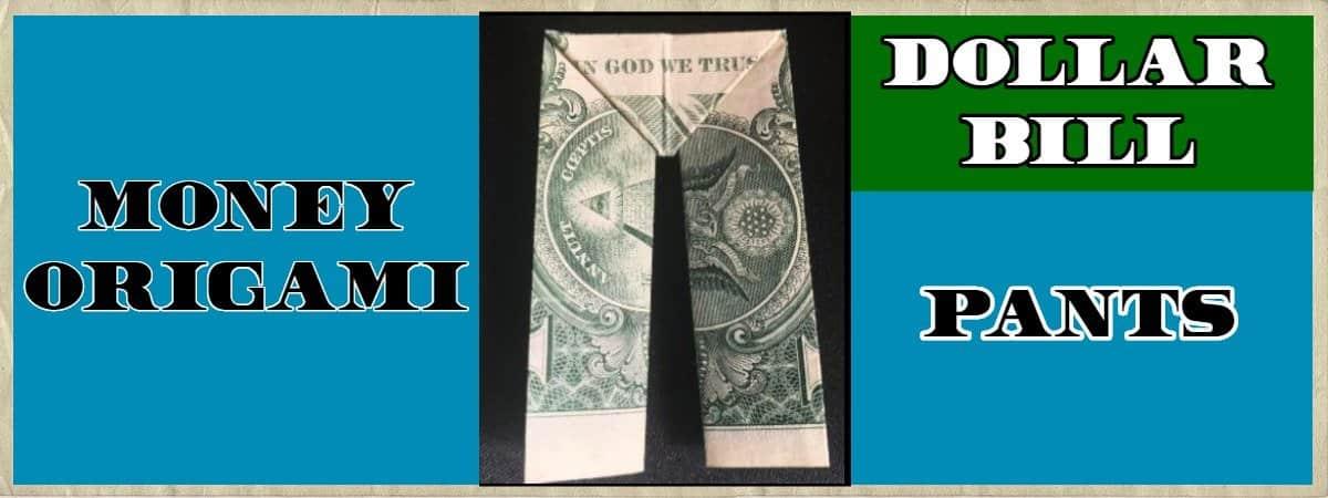 Dollar Bill Origami Pants